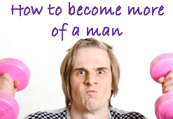 become more man